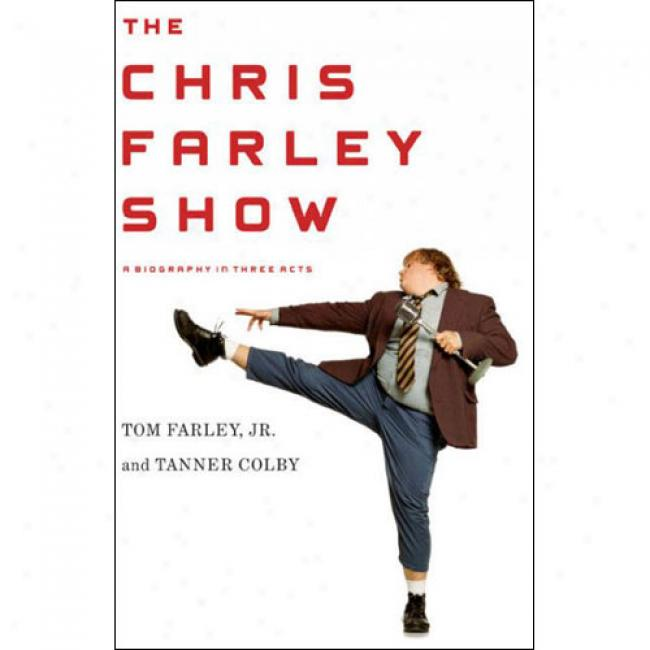 The Chris Farley Show: A Biography In Tree Acts