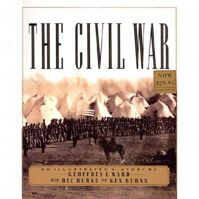 The Civil War: An Illustrated History By Geoffrey C. Ward, Isbn 0679742778