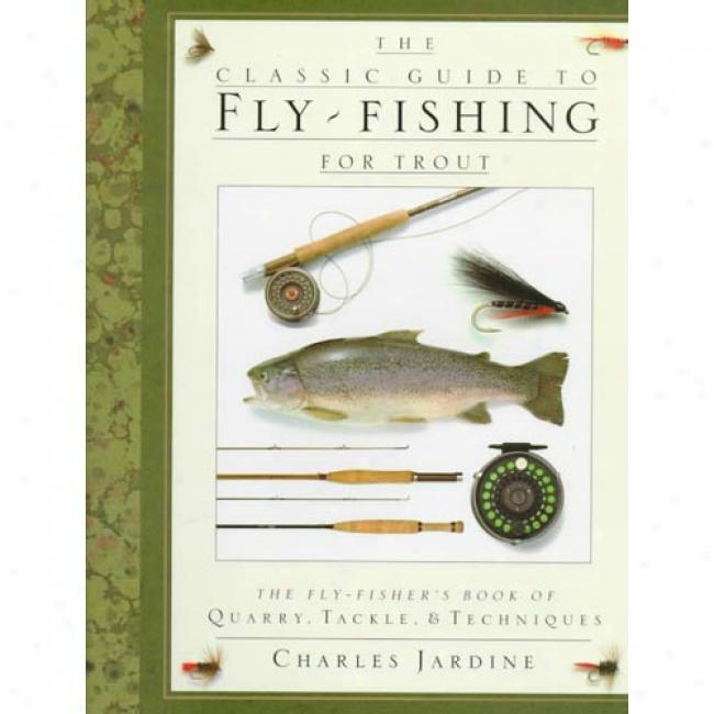 The Classic Guide To Fly-fishing For Trout: The Fly-fisher's Work Of Quarry, Tackle And Techniques By Charles Jardine, Iwbn 0394587197
