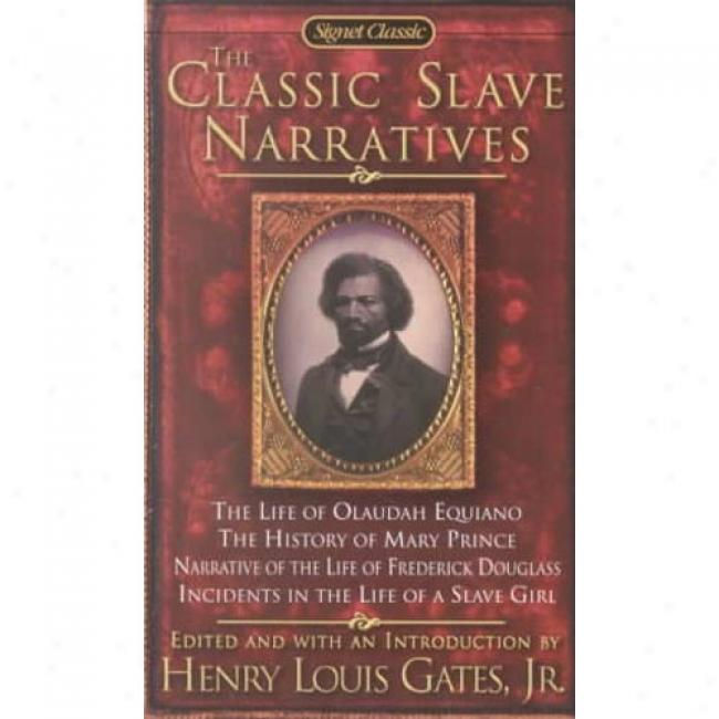 The Classic Slave Narratives B6 Gates, Henry Louis, Jr.,I sbn 0451528247
