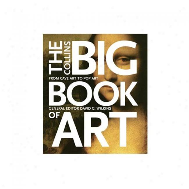 The Collins Big Book Of Art: Frrom Cave Art To Pop Art