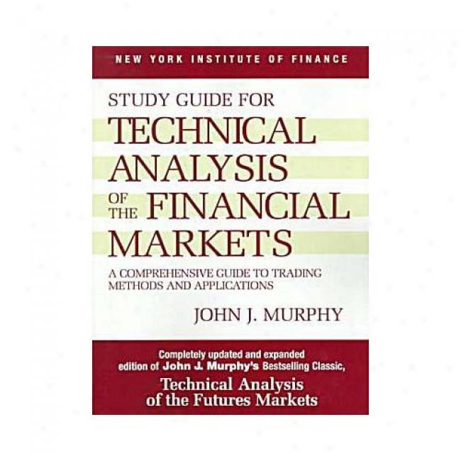 The Companion Study Guide For Technical Analysis Of The Financial Markets By John J. Murphy, Isbn 0735200653