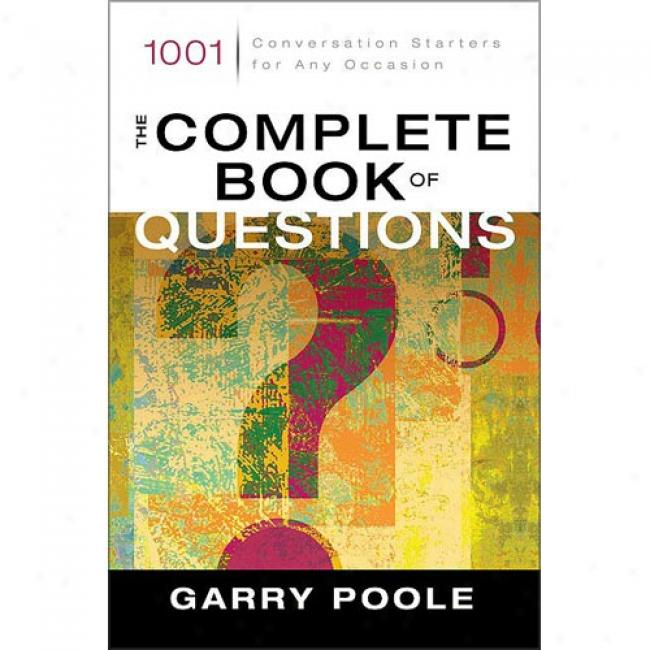 The Complete Work Of Questions: 1001 Conversation Starters For Any Occasion By Garry Poole, Isbn 031024420x