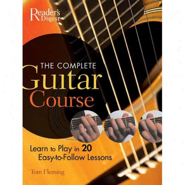 The Complete Guitar Course: Learn To Play 20 Easy-to-follow Lessons