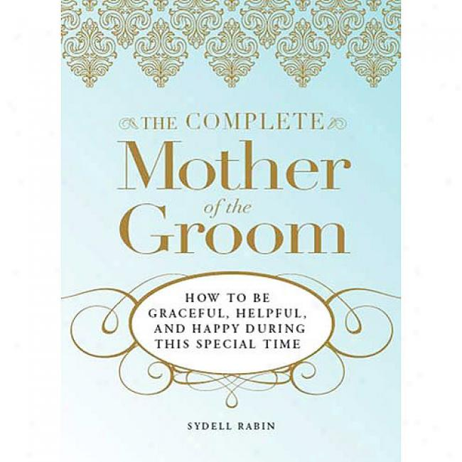 The Finish Mother Of The Groom: How To Be Graceful, Helpful And Happy During This Special Time