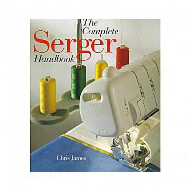 The Compleye Serger Handbook By Chris James, Isbn 0806998075