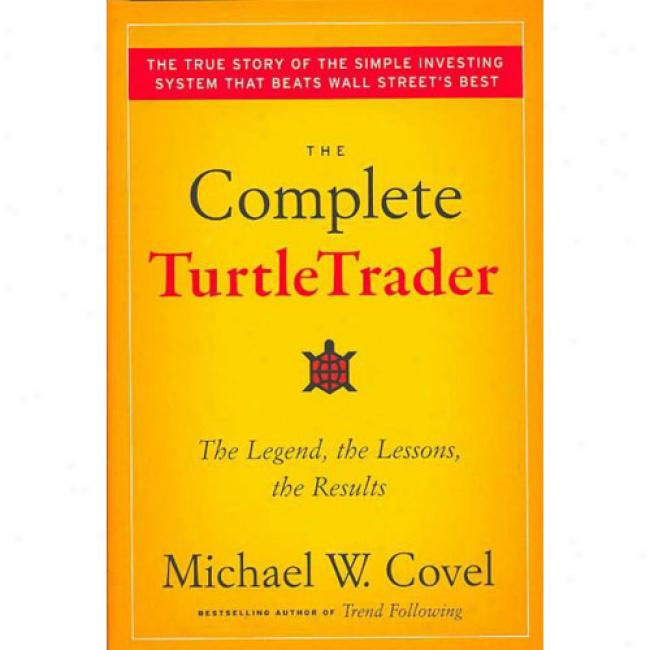 The Complete Turtletrader: The Legend, The Leszons, The Results