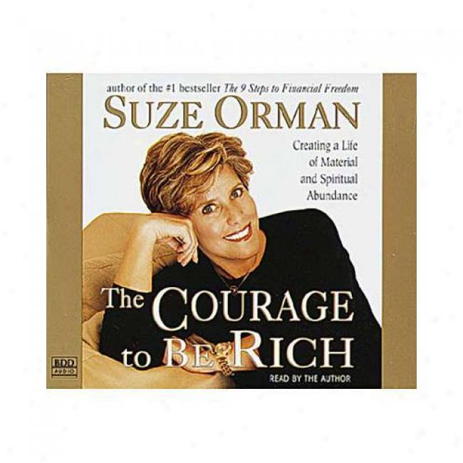 The Cpurage To Be Rich: Creating A Life Of Material And Spiritual Abundance By Suze Orman, Isbn 055345615
