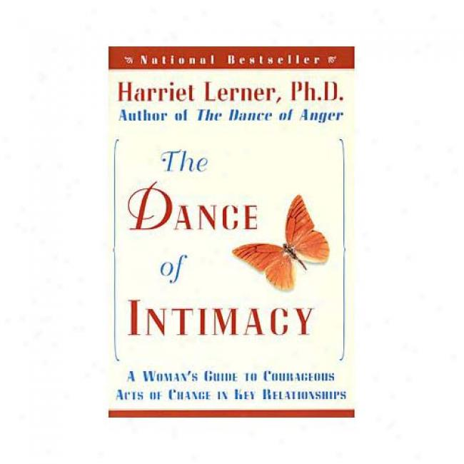 The Dance Of Intimacy: A Woman's Guide To Courageous Acts Of Change In Key Relationships By Harriet Lerner, Isbn 006091646x