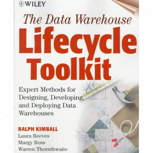 The Data Warehhouse Lifecycle Toolkit: Expert Methods In spite of Designing, Developing, And Deploying Data Warehouses With Cdrom By Ralph Kimball, Isbn 0471255475