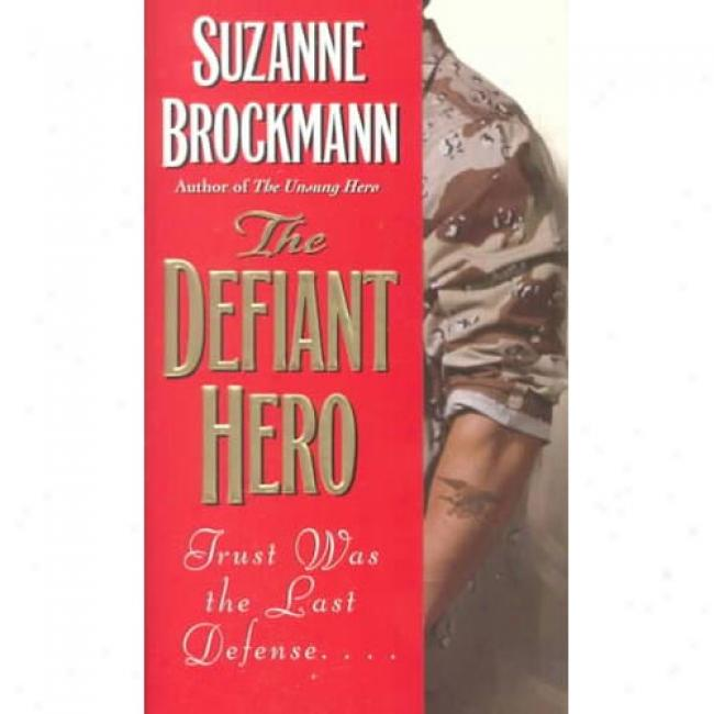 The Defiant Hero By Suzanne Brockmann, Isbn 0804119538