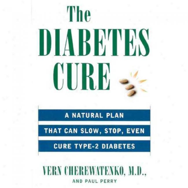 The Diabetes Cure: A Natural Plan Tha Can Slow, Stop, Even Cure Type-2 Diabetes By Vern Cherewatenko, Isbn 006109725x