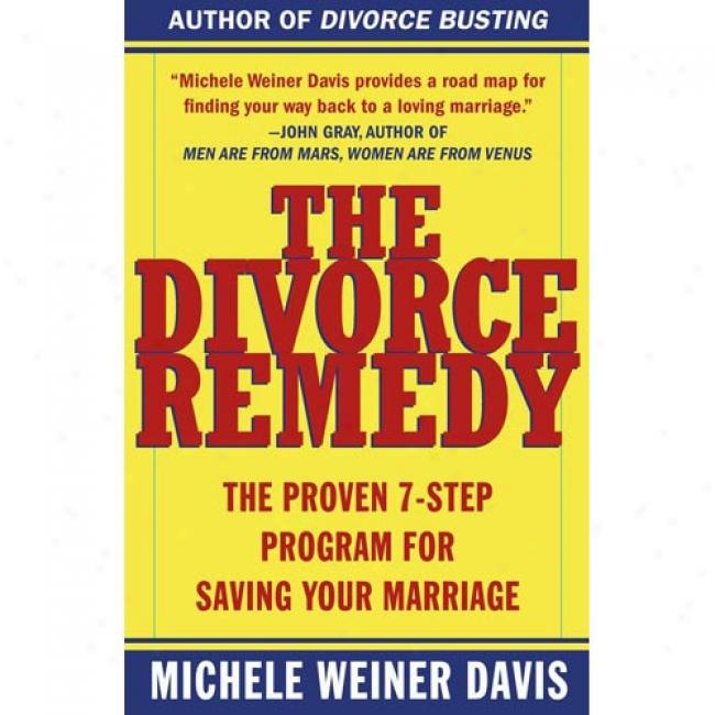 The Divorce Remedy: The Proven 7-step Program For Saving Your Marriage At Michele Weiner Davis, Isbn 0684873257
