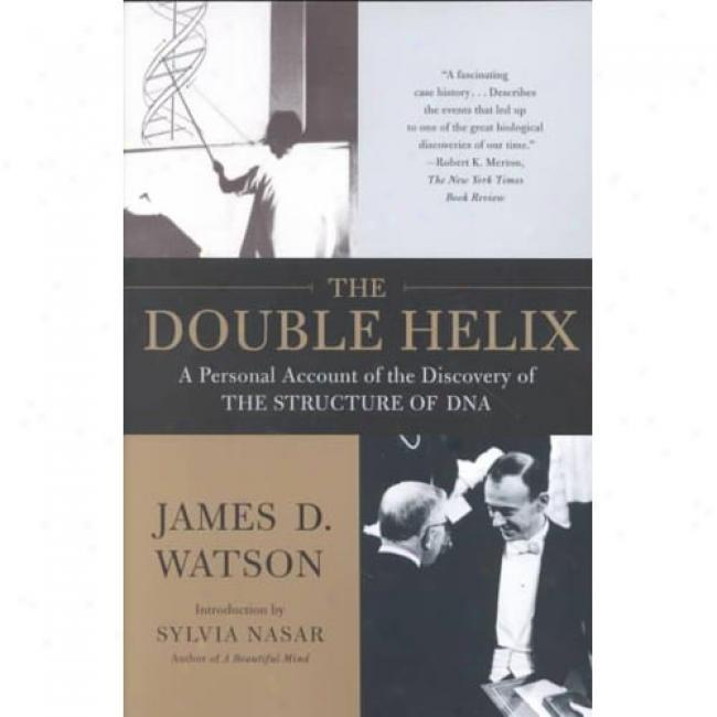 The Double Helix: A Corporal Account Of The Discovery Of The Structure Of Dna In the name of James D. Watson, Isbn 074321630x
