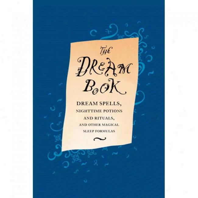 The Dream Book: Dream Spells, Nighttime Potions And Rituals, And Other Magical Sleep Formulas By Gillian Kemp, Isbn 0316399728