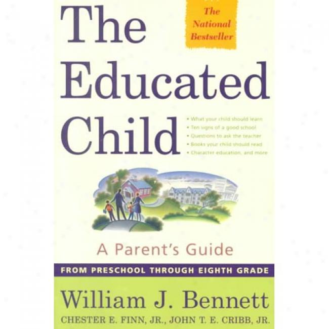 The Educated Infant: A Parent's Guide From Preschool Through Eighth Grade By William J. Bennett, Isbn 0684872722