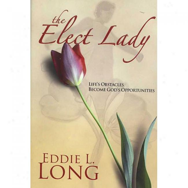 The Elect Lady: Life's Obstacles Become Godly Opportunities