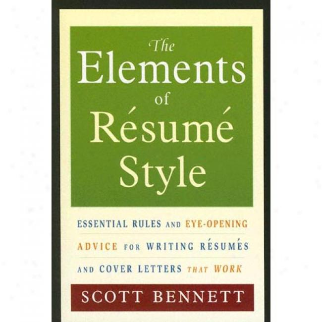 The Elements Of Resume Stye: Essential Rules And Eye-opening Advice For Writing Resumes And Cover Letters That Work