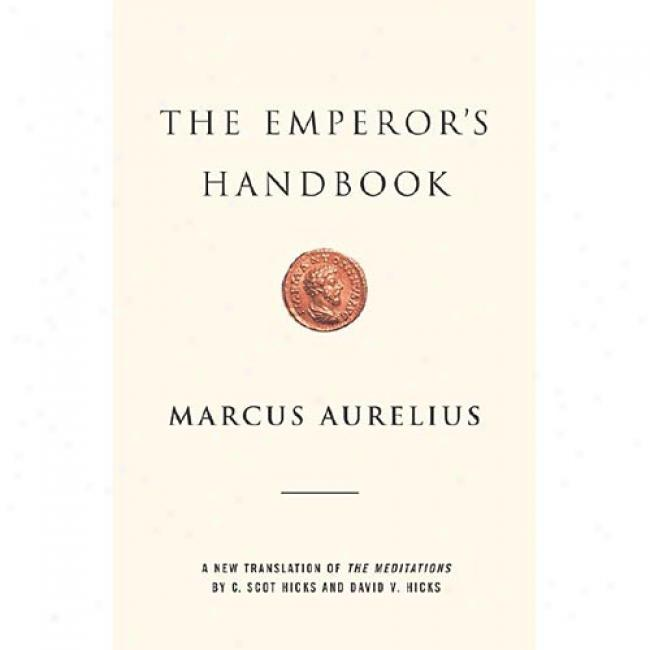The Emperor's Handbook :A New Translation Of The Meditations By Marcus Aurelius, Isbn 0743233832