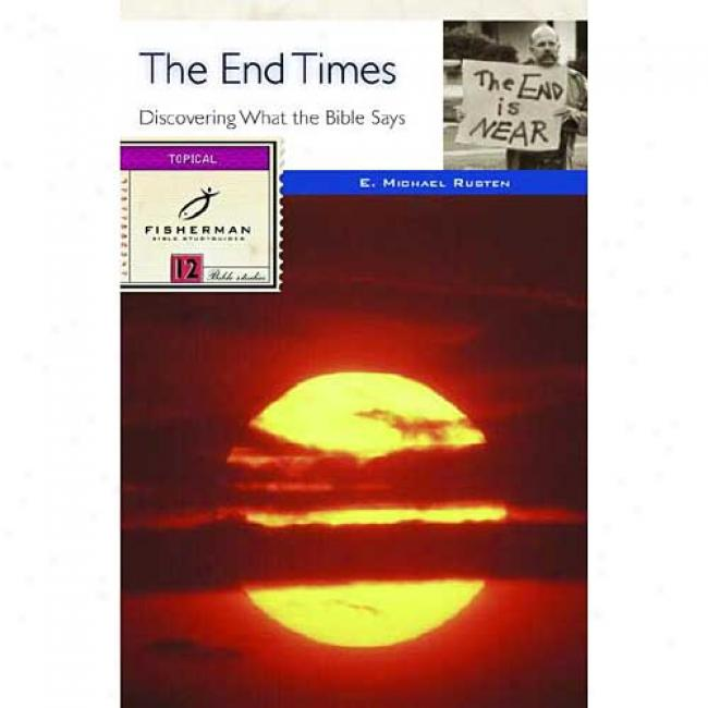 The End Times: Discovering What The Bible Says_12 Studies By E. Michael Ruston, Isbn 0877882347