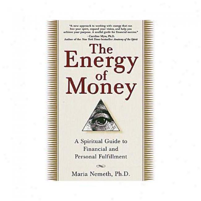 The Energy Of Wealth: A Spiritual Direct To Financial And Personal Fulfiilment By Maria Nemeth, Isbn 0345434978
