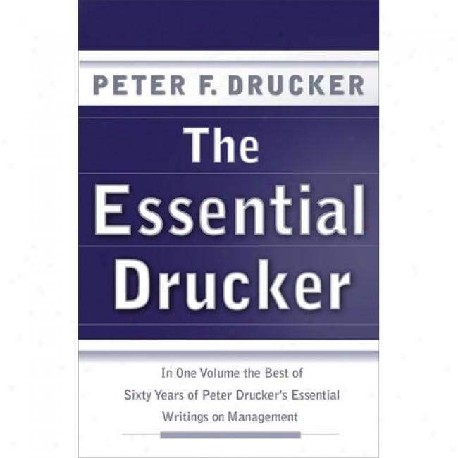 The Essential Drucker: Selections From The Management Works By Peter F. Drucker, Isbn 0066210879