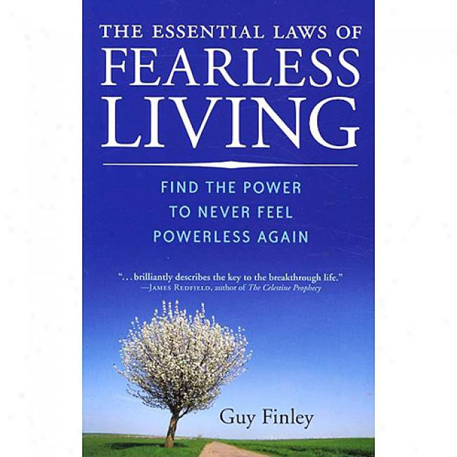 The Essential Laws Of Dauntless Living: Find The Power To Never Feel Powerless Again