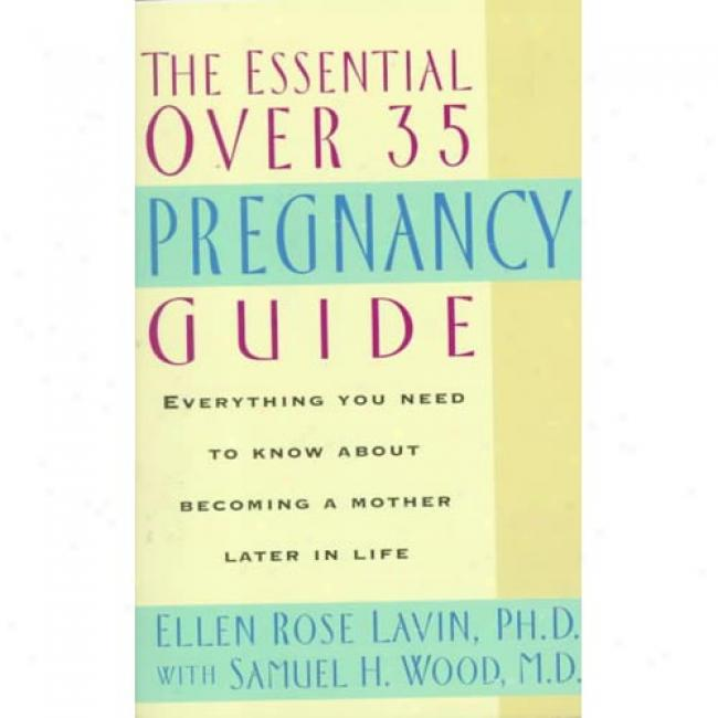 The Essential Over 35 Pregnancy Guide: Everything You Necessity To Know About Becoming A Mother Later In Life In the name of Ellne Rose Lavin, Isbn 0380788195