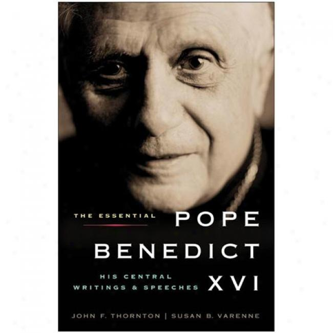 The Essential Pope Benedict Xvi: His Centrsl Writings And Speecheq