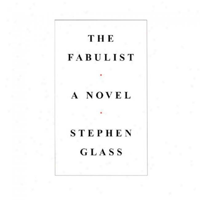 The Fabulist: A Novel By Stephen Glass, Isbn 0743227123