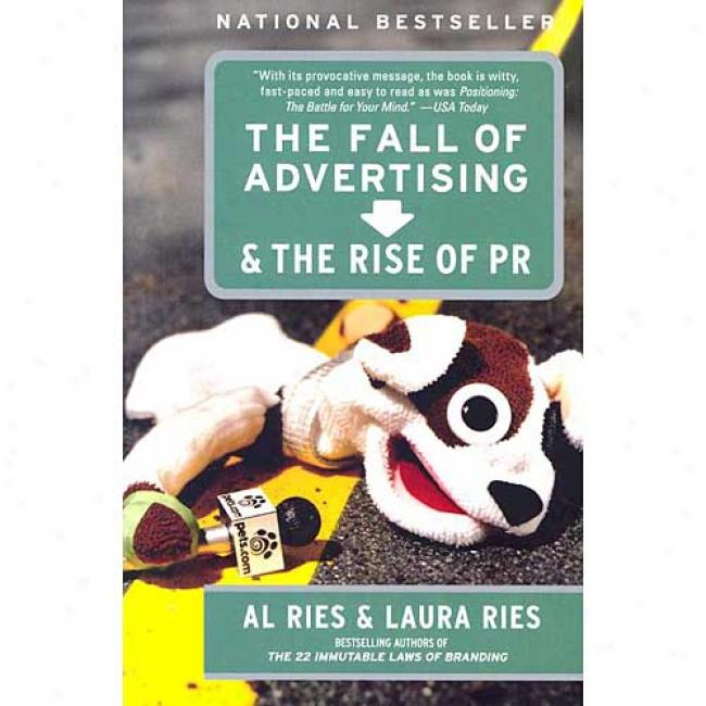 The Fall Of Advertising And The Rise Of Pr By Al Ries, Isbn 0060091996