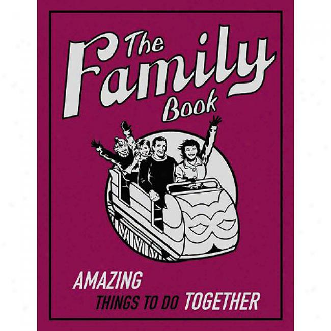 The Family Book: Amazing Things To Do Together
