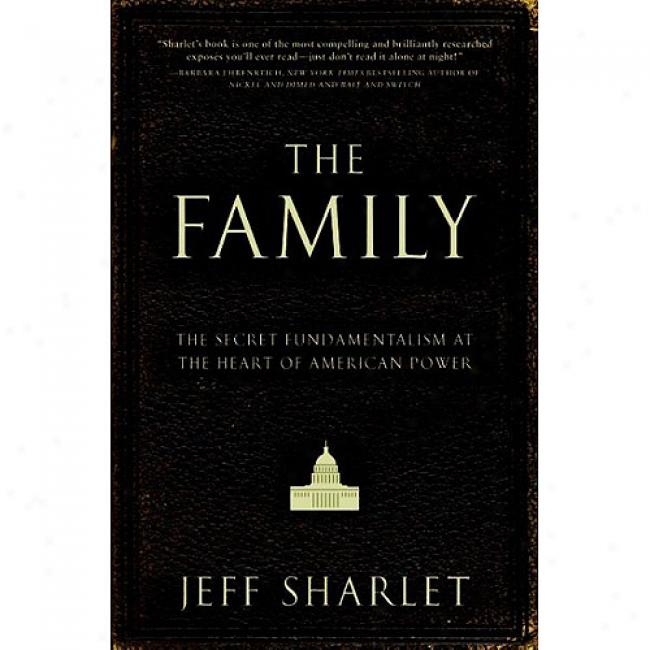 The Family: The Secret Fundamentalism At Thw Heart Of American Power
