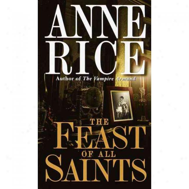 The Feast Of All Saints (r) By Anne Rice, Isbn 0345334531