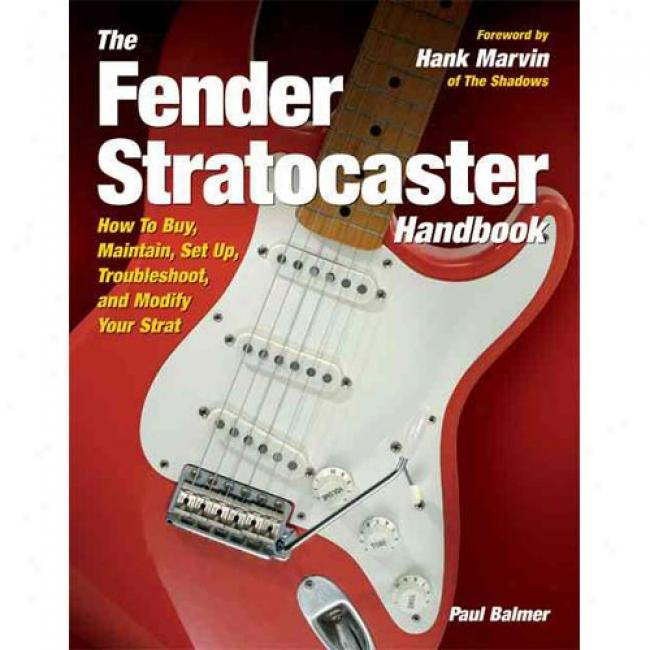 The Fender Stttaocaster Handbook: How To Buy, Provide food for, Set Up, Troubleshoot, And Moderate Your Strat