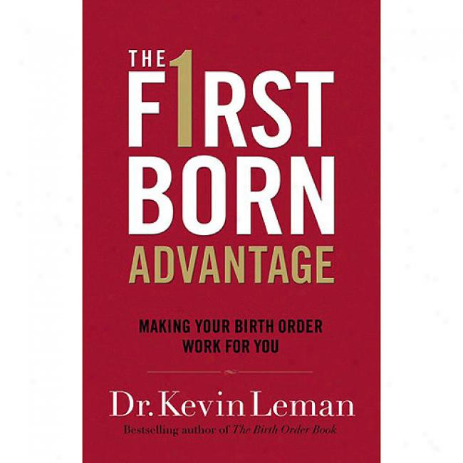 The Firstborn Advantage: Making Your Birth Order Work For You