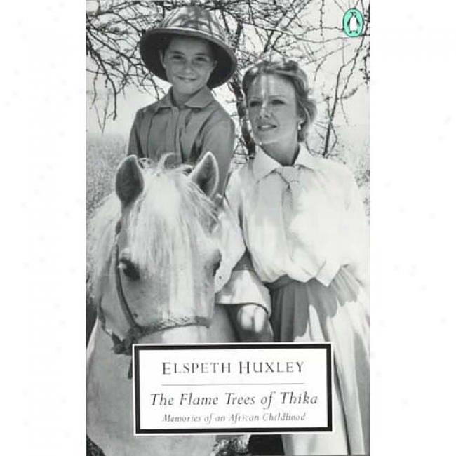 The Blaze Trees Of Thika: Memories Of An African Infancy By Elspeth Huxley, Isbn 0141183780