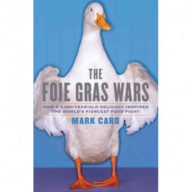 The Foie Gras Wars: How A 5,000-year-old Delicacy Inspired The World 's Fiercest Food Fight