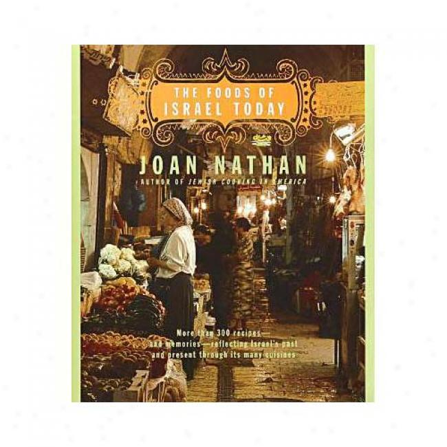 The Foods Of Israel Today: More Than 300 Recipes-and Memories- Reflecting Israel's Past Andpresent Through Its Many Cuisines By Joan Nathan, Isbm 0679451072