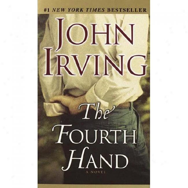 The Fourth Hand By John Irvimg, Isbn 0345463153