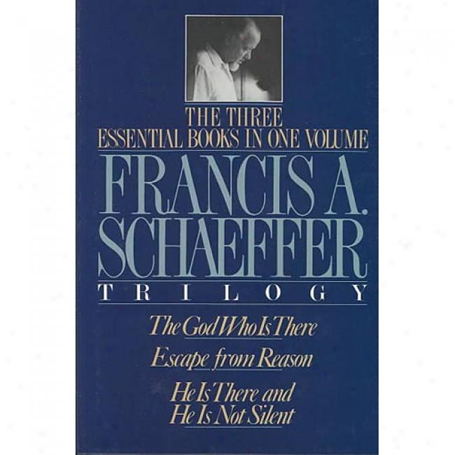 The Francis A. Schaeffer Trilogy: The Three Essential Books In One Volume By Francis A. Schaeffer, Isbn 0891075615