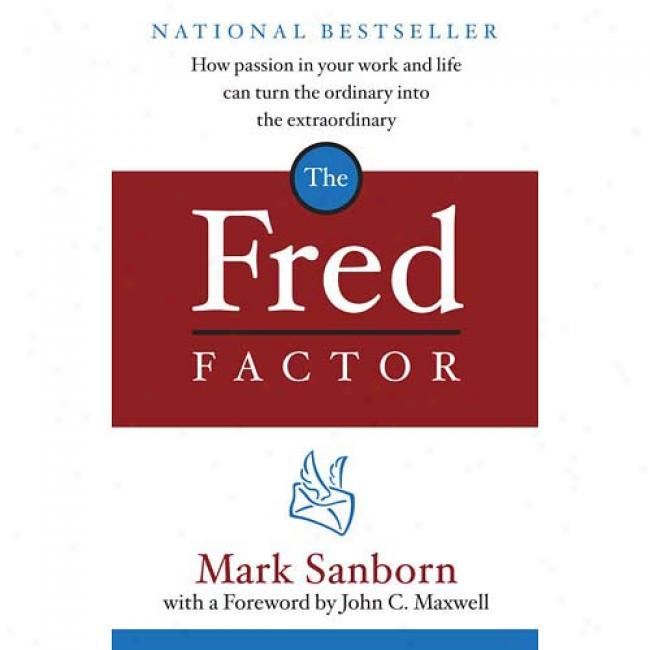 The Fred Factor: How Psssion In Your Work And Life Can Turn The Ordinary Into The Remarkable
