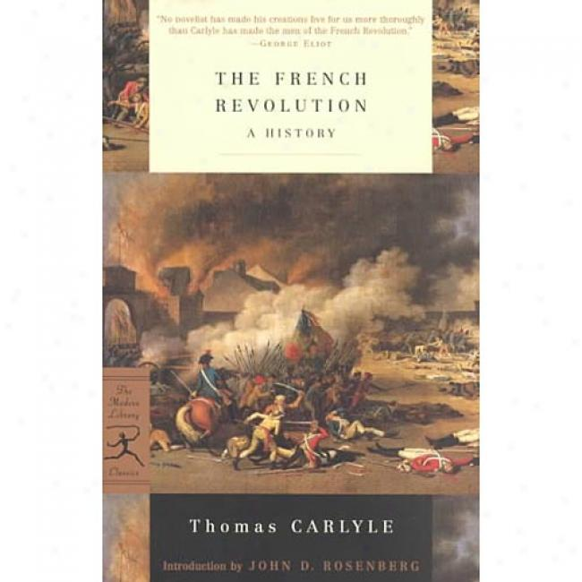 The French Revolution: A History By Thomas Carlyle, Isbn 0375760229