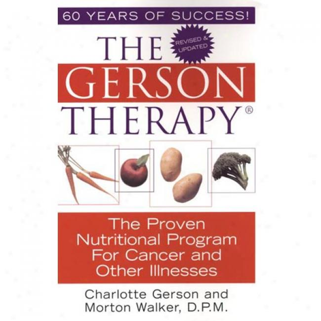 The Gerson Therpy: The Amazing Nutritional Program For Cancer And Other Illnesses By Charlotte Gesron, Isbn 1575666286
