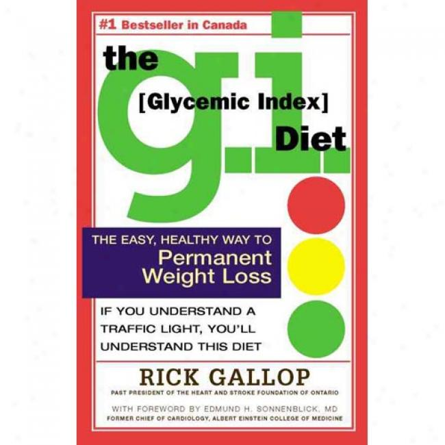 The G.i. Diet: The Easy Healthy Way To Permanent Weight Loss By Rick Gallop, Isbn 0761131787