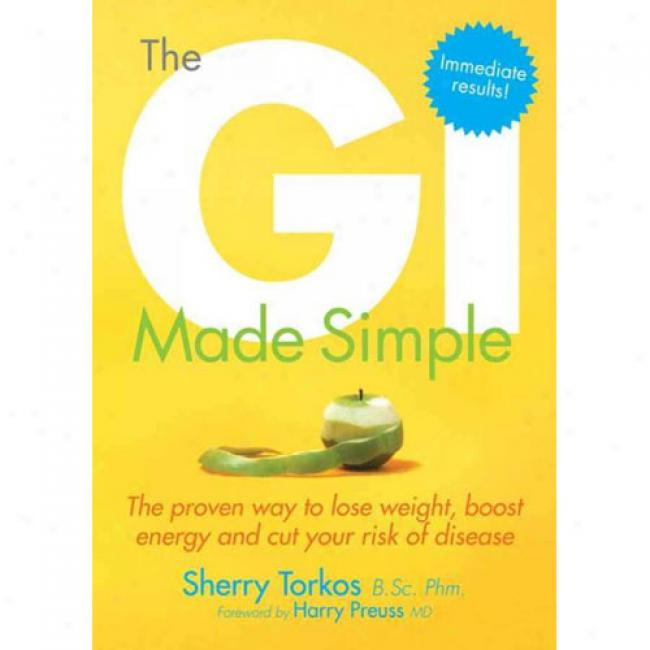 The Gi Made Simple: Tue Proven Way To Lose Weight, Boost Energy And Cut Your Risk Of Disease