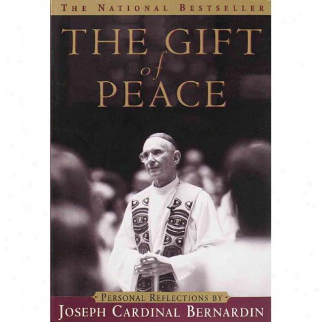 The Gift Of Peace: Personal Reflections By Joseph Principal Bernardin, Isbn 0385494343