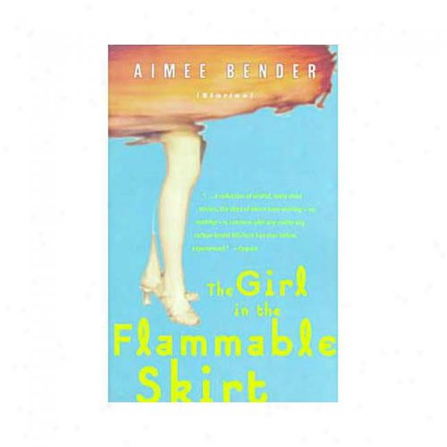 The Girl In The Flammable Skirt: Stories By Aimee Bender, Isbn 0385492162
