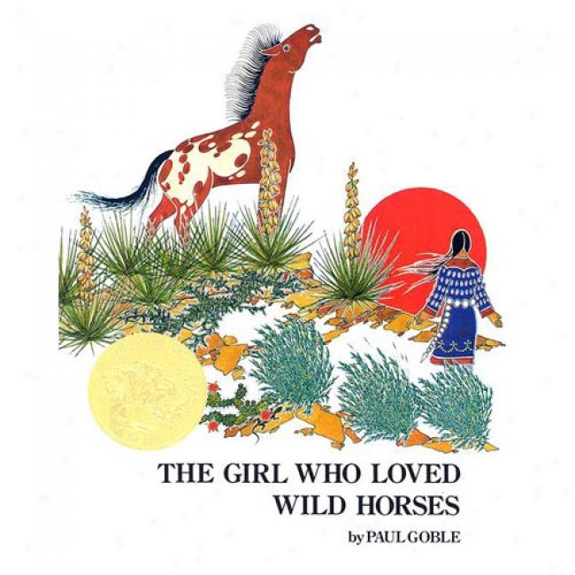 The Girl Who Loved Wild Horses By Paul Goble, Isbn 0689845049