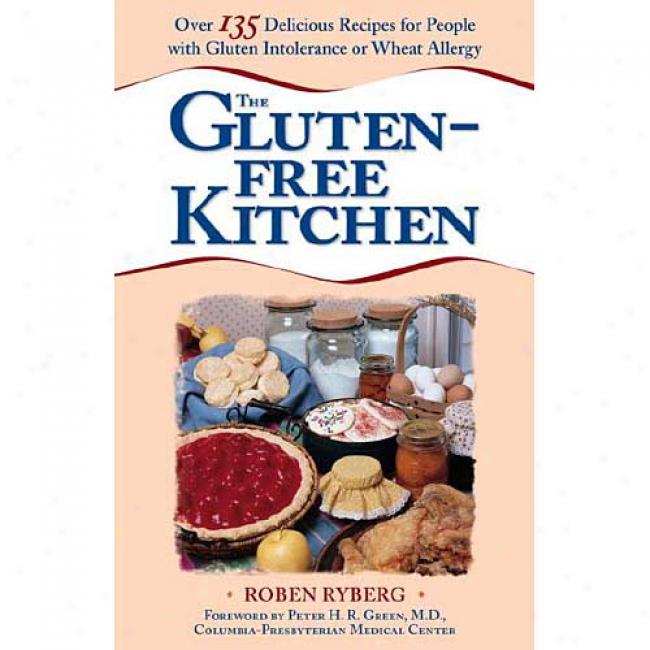 The Gluten-free Kitchen: Over 135 Deliciouq Recipes On account of People With Gluten Intolerance Or Wheat Allergy By Roben Ryberg, Isbn 0761522727
